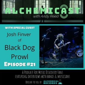 Alchemicast: with Andy Reed - Episode 22 - Josh Finver of Black Dog Prwl