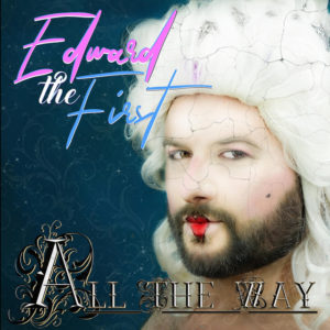 """Edward the First releases latest single, """"All the Way"""""""