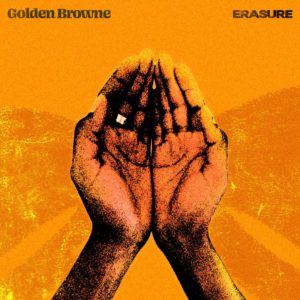 """Golden Browne releases new single """"Erasure,"""" shining light on important social justice issues"""