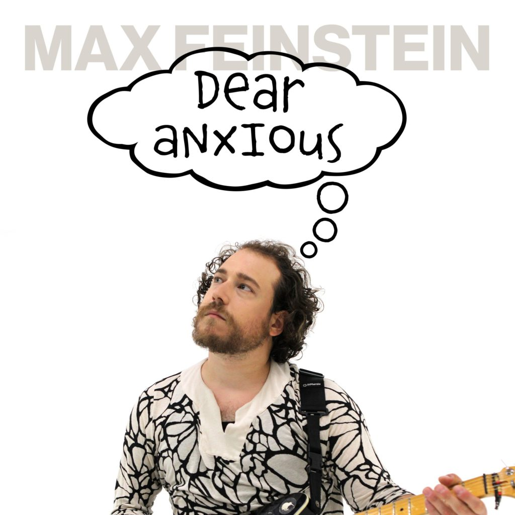 """Max Feinstein """"Dear Anxious"""""""